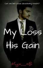 My Loss, His Gain (On Hold) by Magix_NB