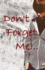 Don't Forget Me...(A Justin Bieber Story) by TeenagexRunaway