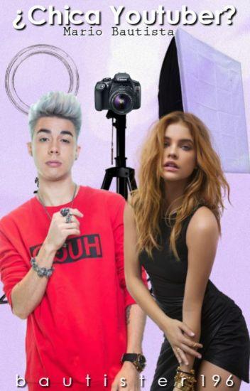 ¿Chica Youtuber? •Mario Bautista•