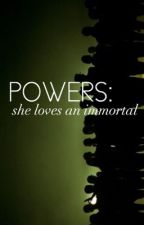 powers: she loves an immortal ❁ c.h. by tooturntcalum
