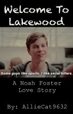 Welcome To Lakewood ~ A Noah Foster Love Story ~ by alliecat9632