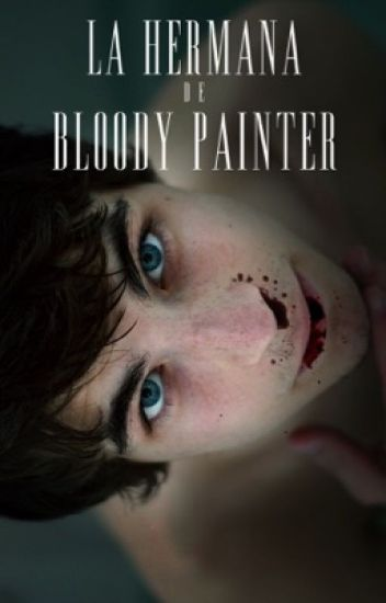 La Hermana de Bloody Painter [E.Jack y tu]