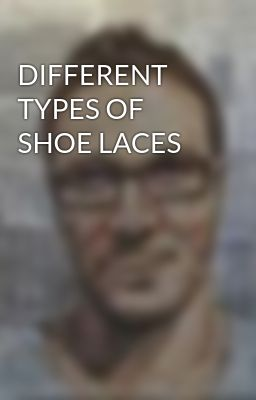 DIFFERENT TYPES OF SHOE LACES
