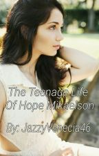 The Teenage Life Of Hope Mikaelson by JazzyVenecia46