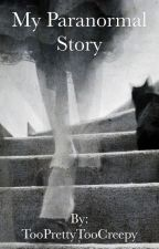 My Paranormal Story by rosypumpkin