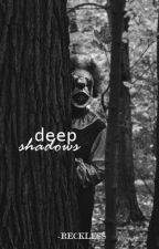 Deep Shadows|muke by -Reckless