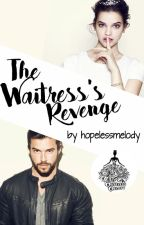 [Book 2 ★] The Waitress's Revenge by hopelessmelody