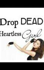 Drop Dead Heartless Girl by camillegarcia581