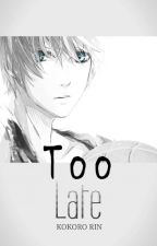 Too late [KnB Fanfic] by KokoroRin