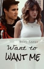 Want to want me by Naxi_Loove