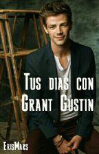 Tus días con Grant Gustin by ErisMars