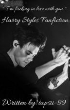 I'm fuckin' in Love with you (Harry Styles FF) by tapsii-99