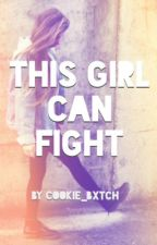 This Girl Can Fight by cookie_bxtch