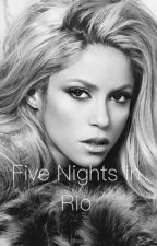 Five Nights In Rio✔️{fanfiction Shakira and Neymar} by shakjr