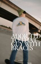 Addicted to that Guy with Braces! by jxnginss