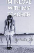 IM INLOVE WITH MY TEACHER by RuZz_20