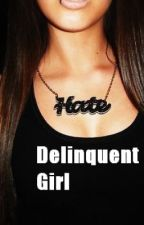 Delinquent Girl (CURRENTLY EDITING/ON HOLD) by Serendipitylooooove
