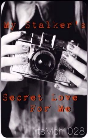 My stalkers secret love for me by ItsMeh1028