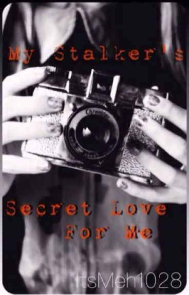 My stalkers secret love for me