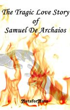 The Tragic Love Story of Samuel De Archaios by NutsforNuts