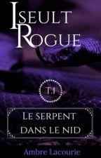 Iseult Rogue - Le serpent dans le nid [EN CORRECTION] by Ambre-Lacourie
