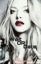Wait OR Date by MaramHossam