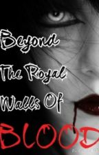 Beyond The Royal Walls of Blood by joules264