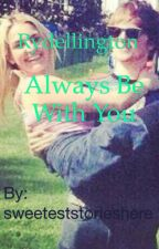 Rydellington/Always Be With You by sweeteststorieshere