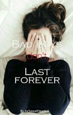 Bad boys don't last forever by XxSweatHeartxX