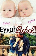 Eyvah Bebek! ♧KİTAP DEĞİŞİYOR| DÜZENLEMEDE♧ by busebaycinarr
