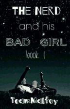 The Nerd And His Bad Girl (Book 1) by StarsFellOnAlabama