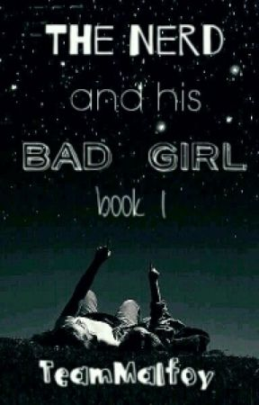 The Nerd And His Bad Girl (Book 1) by StarsFellOnAlabama