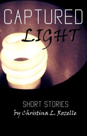 Captured Light: Short Stories by ChristinaLRozelle