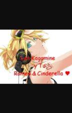 Len y tu ♥ Romeo & Cinderella (Incesto) by DanielaUnicornios