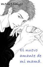 El nuevo amante de mi mamá (BL)  by meru15aiyo