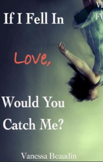 If I Fell In Love, Would You Catch Me?