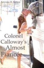 Colonel Calloway's Almost Fiancée by HazelSmiles