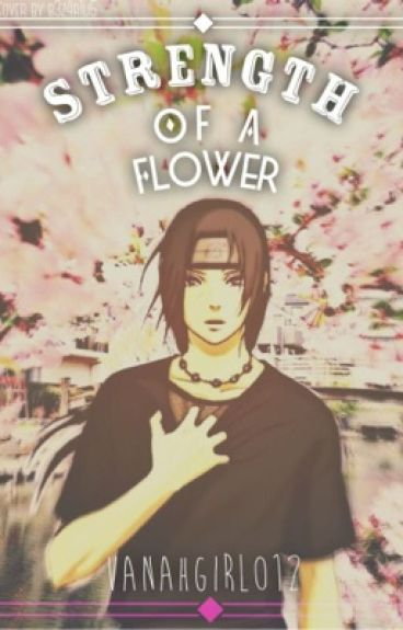 Strength of a Flower•(Itachi fanfic)•
