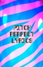 Pitch perfect lyrics by dauntlessRavens