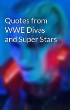 Quotes from WWE Divas and Super Stars by Brittney_Hook