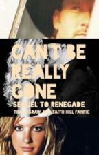 Can't Be Really Gone - Sequel to Renegade by timandfaithfan12