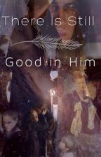There is Still Good in Him by ifyoufeeltheforce
