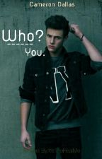 Who? You.  (C.D. Fanfic) by ItIsTheRealMe