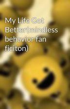 My Life Got Better(mindless behavior fan ficiton) by MySwagIzDaBest