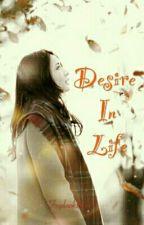 DESIRE IN LIFE by MissSunshine999