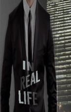 In Real Life by xXXLittleBirdXXx