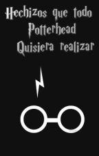 Hechizos que todo Potterhead quisiera realizar by MademoiselleBleu