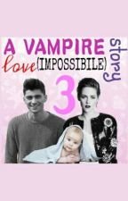 A VAMPIRE LOVE (IMPOSSIBLE) STORY 3 by louiscarottomlinson