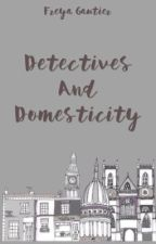 Dectectives And Domesticity (A Sherlock Fanfic) by missysbitch