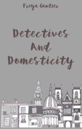 Dectectives And Domesticity (A Sherlock Fanfic)